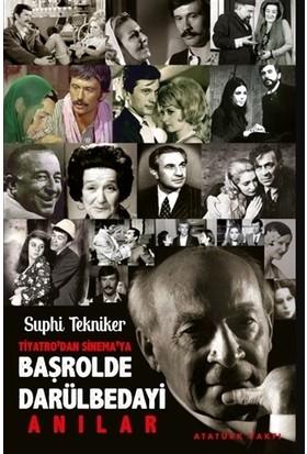 Tiyatro'dan Sinema'ya Başrolde Darülbedayi - Suphi Tekniker