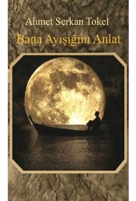 Bana Ayışığını Anlat - Ahmet Serkan Tokel