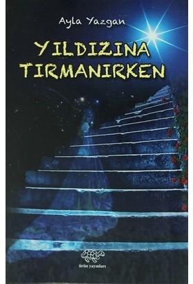 Yıldızına Tırmanırken - Ayla Yazgan