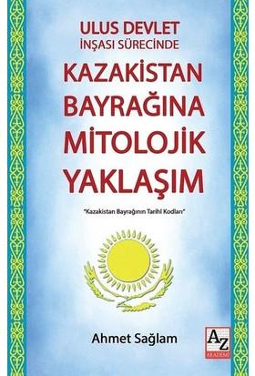 Ulus Devlet İnşası Sürecinde Kazakistan Bayrağına Mitolojik Yaklaşım - Ahmet Sağlam