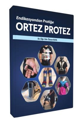 Ortez Protez Endikasyondan Pratiğe - Özcan Kaya