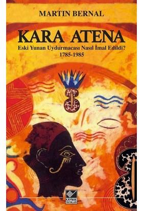 Kara Athena Eski Yunan Uydurmacası Nasıl Imal Edildi? 1785-1985 - Martin Bernal