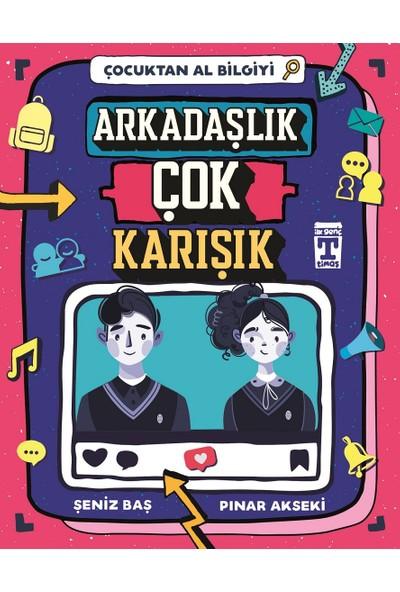 Arkadaşlık Çok Karışık Çocuktan Al Bilgiyi - Pınar Akseki