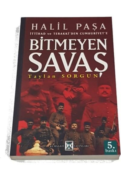 Halil Paşa Ittihat ve Terakki'den Cumhuriyet'e Bitmeyen Savaş - Taylan Sorgun