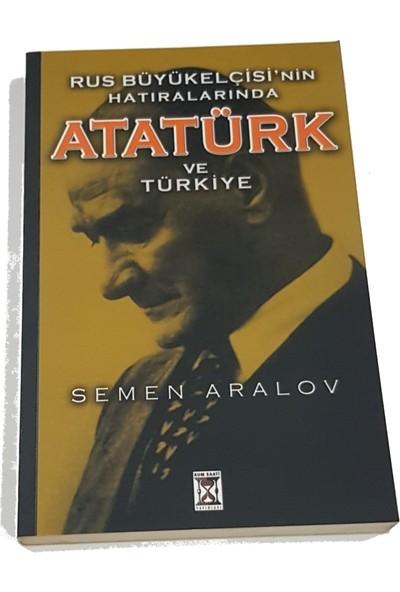Rus Büyükelçisi'nin Hatıralarında Atatürk ve Türkiye - Semen Aralov