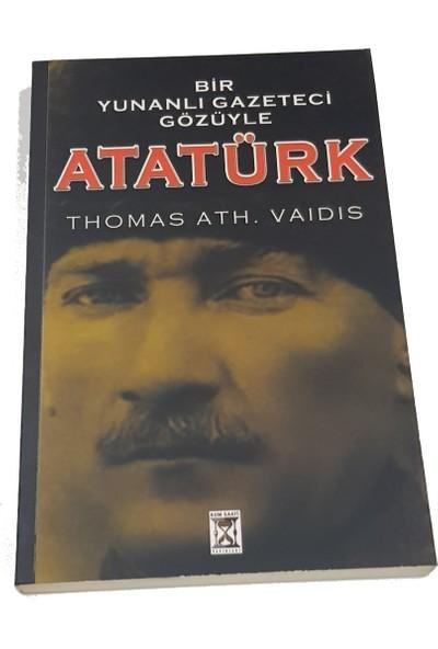 Bir Yunanlı Gazeteci Gözüyle Atatürk - Thomas Ath. Vaıdıs