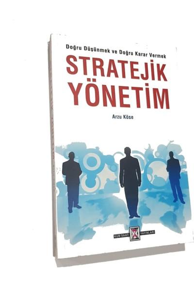 Doğru Düşünmek ve Doğru Karar Vermek Stratejik Yönetim - Arzu Köse
