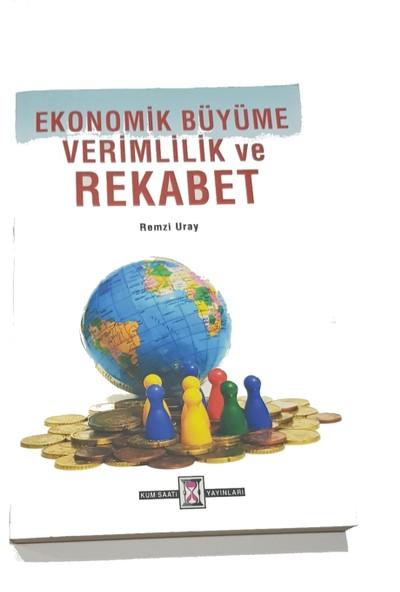 Ekonomik Büyüme Verimlilik ve Rekabet - Remzi Uray