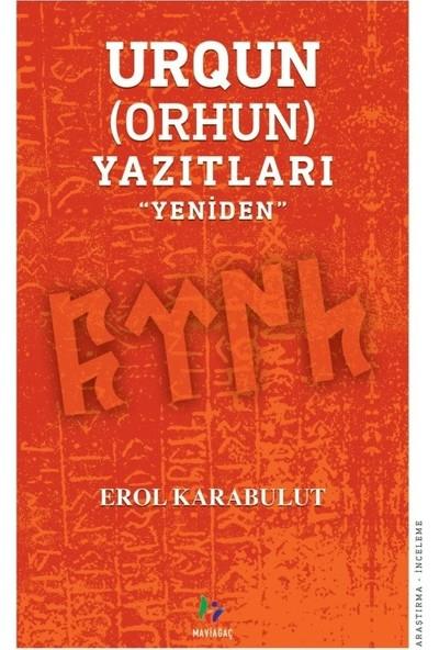 Urgun(Orhun)Yazıtları ''Yeniden'' - Erol Karabulut