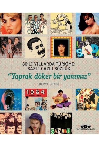 """80'Li Yıllarda Türkiye: Sazlı Cazlı Sözlük -""""Yaprak Döker Bir Yanımız"""" - Derya Bengi"""