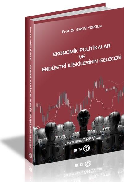 Ekonomik Politikalar ve Endüstri Ilişkilerinin Geleceği - Prof. Dr. Sayım Yorgun