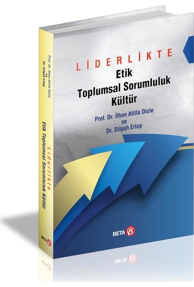 Liderlikte Etik Tpplumsal Sorumluluk Kültür - Prof. Dr. İlhan Atilla Dicle