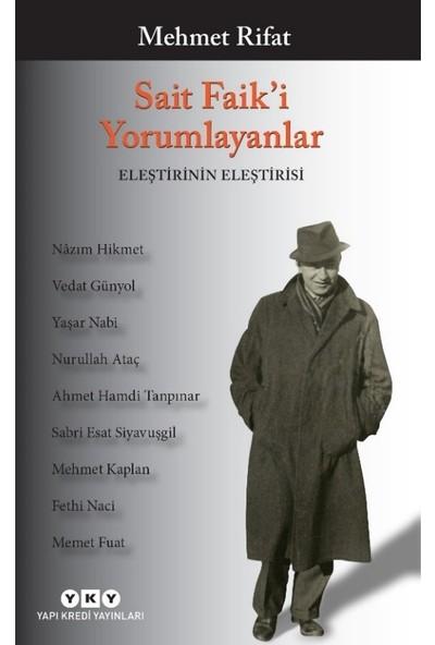 Sait Faik'İ Yorumlayanlar / Eleştirinin Eleştirisi - Mehmet Rifat