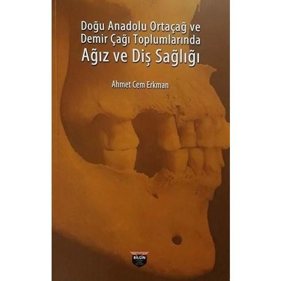 Doğu Anadolu Ortaçağ Ve Demir Çağı Toplumlarında Ağız Ve Diş Sağlığı - Ahmet Cem Erkman