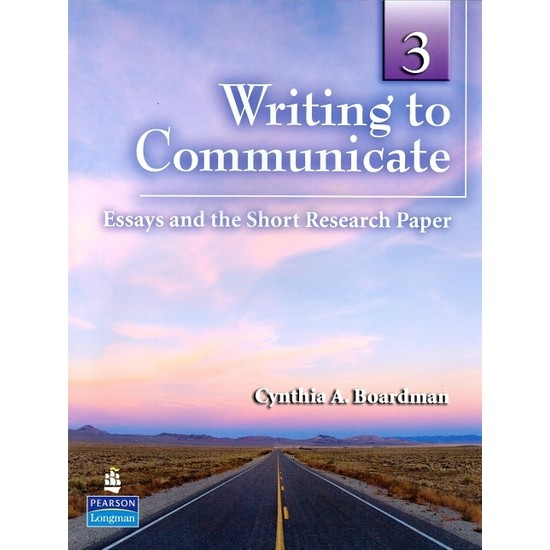 Pearson Longman Writing To Communicate 3: Essays And The Short Research Paper - Cynthia A. Boardman