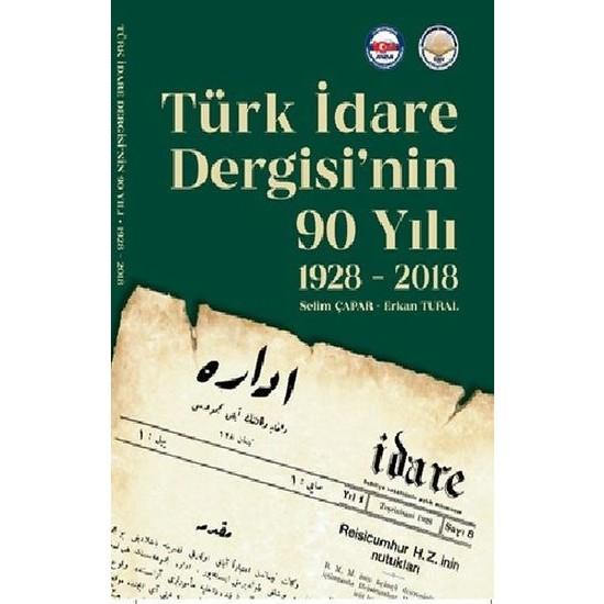 Türk İdare Dergisi'Nin 90 Yılı 1928-2018 - Selim Çapar - Erkan Tural