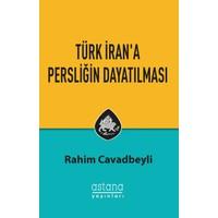 Türk İran'a Persliğin Dayatılması - Rahim Cavadbeyl