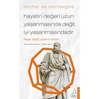 Hayatın Değeri Uzun Yaşanmasında Değil İyi Yaşanmasındadır - Michel De Montaigne