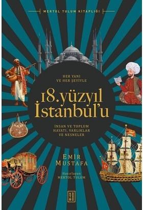 Her Yanı Ve Her Şeyiyle 18. Yüzyıl İstanbul'u - Emir Mustafa