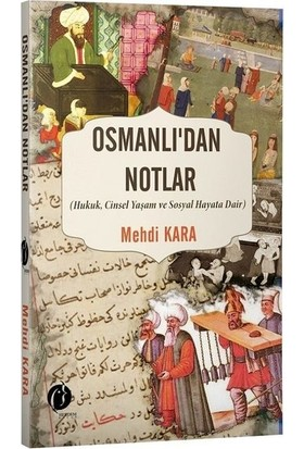 Osmanlı'dan Notlar (Hukuk,cinsel Yaşam ve Sosyal Hayata Dair) - Mehdi Kara
