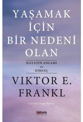 Yaşamak İçin Bir Nedeni Olan - Viktor E. Frankl