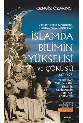 İslam'da Bilimin Yükselişi Ve Çöküşü - Cengiz Özakıncı