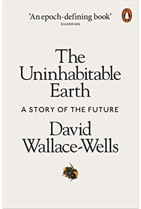 The Uninhabitable Earth: AStory of the Future - David Wallace-Wells