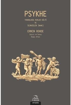 Psykhe-Yunanlarda Ruhlar Kültü ve Ölümsüzlük Inancı - Erwin Rohde