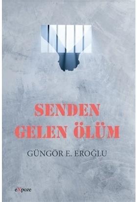 Senden Gelen Ölüm - Güngör E. Eroğlu