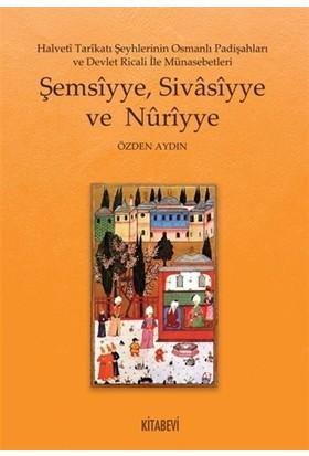 Şemsiyye Sivasiyye Ve Nuriyye - Özden Aydın