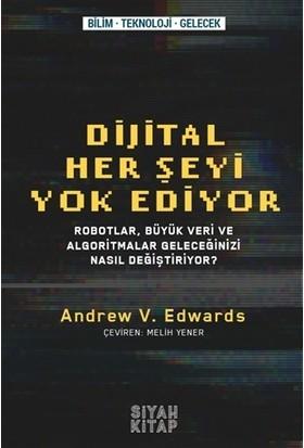 Dijital Her Şeyi Yok Ediyor - Andrew V. Edwards