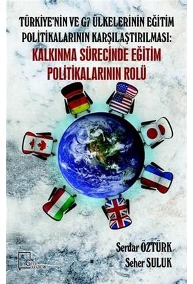 Türkiye'nin Ve G7 Ülkelerinin Eğitim Politikalarının Karşılaştırılması: Kalkınma Sürecinde Eğitim Politikalarının Rolü - Serdar Öztürk