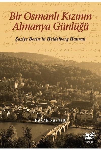 Bir Osmanlı Kızının Almanya Günlüğü - Şaziye Berin'in Heidelberg Hatıratı - Hakan sazyek