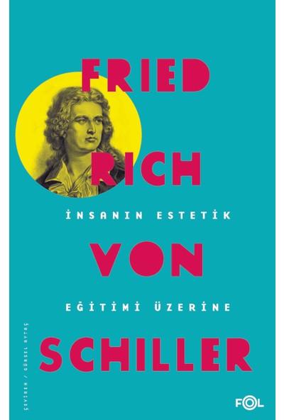 İnsanın Estetik Eğitimi Üzerine - Friedrich Schiller