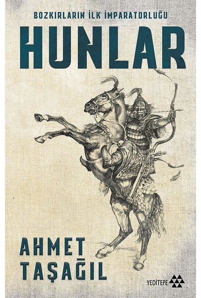 Bozkırın İlk İmparatorluğu Hunlar - Ahmet Taşağıl