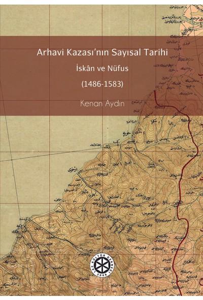 Arhavi Kazasının Sayısal Tarihi Iskan ve Nüfus (1486-1583)