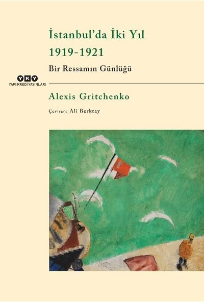 İstanbul'da İki Yıl 1919-1921 Bir Ressamın Günlüğü - Alexis Gritchenko