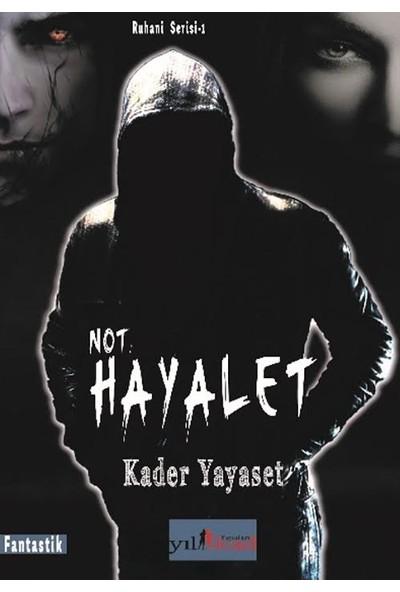 Not: Hayalet - Kader Yayaset