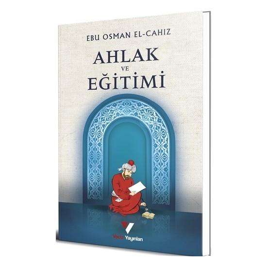 Ahlak Ve Eğitimi - Ebu Osman Elcahız