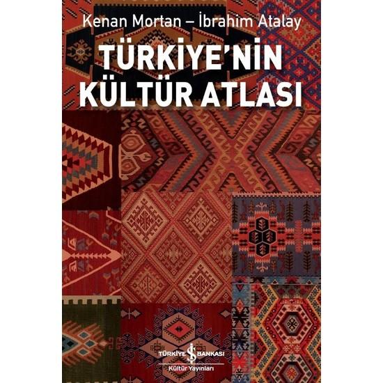 Türkiye'Nin Kültür Atlası - Kenan Mortan - İbrahim Atalay