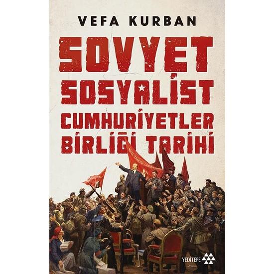 Sovyet Sosyalist Cumhuriyetler Birliği Tarihi - Vefa Kurban