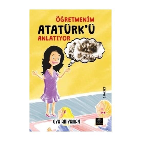 Öğretmenim Atatürk'ü Anlatıyor - Oya Adıyaman