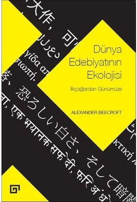 Dünya Edebiyatının Ekolojisi: İlkçağlardan Günümüze - Alexander Beecroft