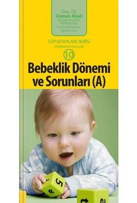 Bebeklik Dönemi ve Sorunları (A) (cep boy) - Osman Abalı