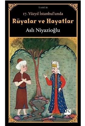 17. Yüzyıl İstanbul'unda Rüyalar Ve Hayatlar - Aslı Niyazioğlu