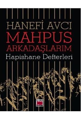 Mahpus Arkadaşlarım-Hapishane Defterleri - Hanefi Avcı