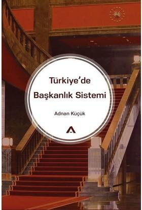 Türkiye'De Başkanlık Sistemi - Adnan Küçük