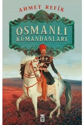 Osmanlı Kumandanları - Ahmed Refik