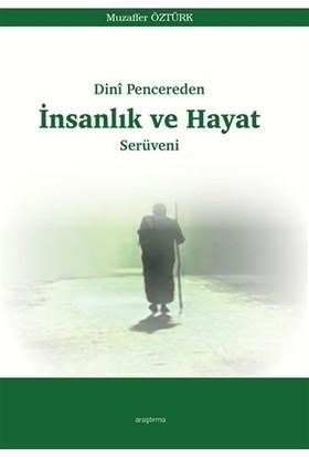 Dini Pencereden İnsanlık Ve Hayat Serüveni - Muzaffer Öztürk