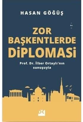 Zor Başkentlerde Diplomasi - Hasan Göğüş